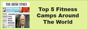 Irish Times Top 5 Fitness Camps Around the World.